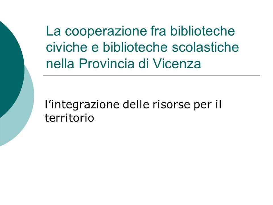 La cooperazione fra biblioteche civiche e biblioteche scolastiche nella Provincia di Vicenza lintegrazione delle risorse per il territorio