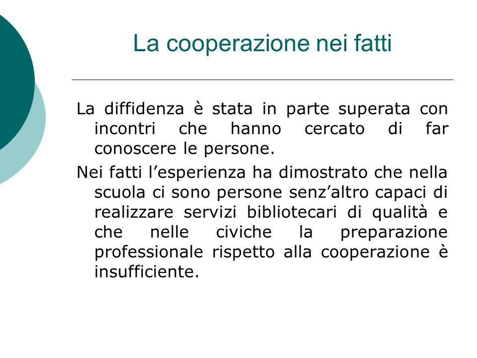 La cooperazione nei fatti La diffidenza è stata in parte superata con incontri che hanno cercato di far conoscere le persone.