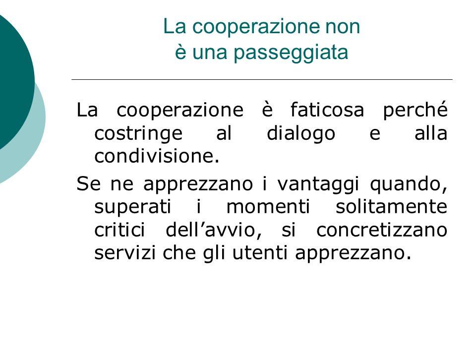La cooperazione non è una passeggiata La cooperazione è faticosa perché costringe al dialogo e alla condivisione.