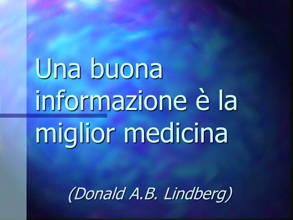 Un punto fondamentale: Nella rete le informazioni di tipo medico-scientifico si trovano facilmente, ma cè un problema da tenere sempre presente: