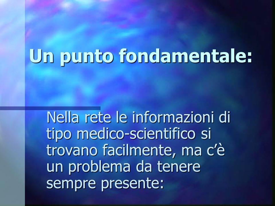 LAFFIDABILITA Non tutte le informazioni mediche sono di buona qualità: ricordiamoci che la possibilità di pubblicare documenti sul web è alla portata di chiunque.