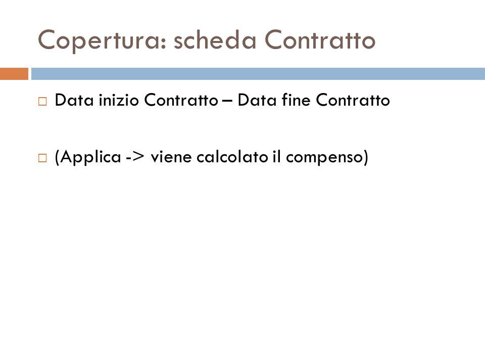 Copertura: scheda Contratto Data inizio Contratto – Data fine Contratto (Applica -> viene calcolato il compenso)