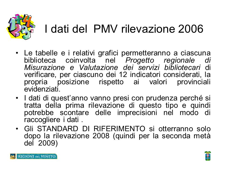 I dati del PMV rilevazione 2006 Le tabelle e i relativi grafici permetteranno a ciascuna biblioteca coinvolta nel Progetto regionale di Misurazione e