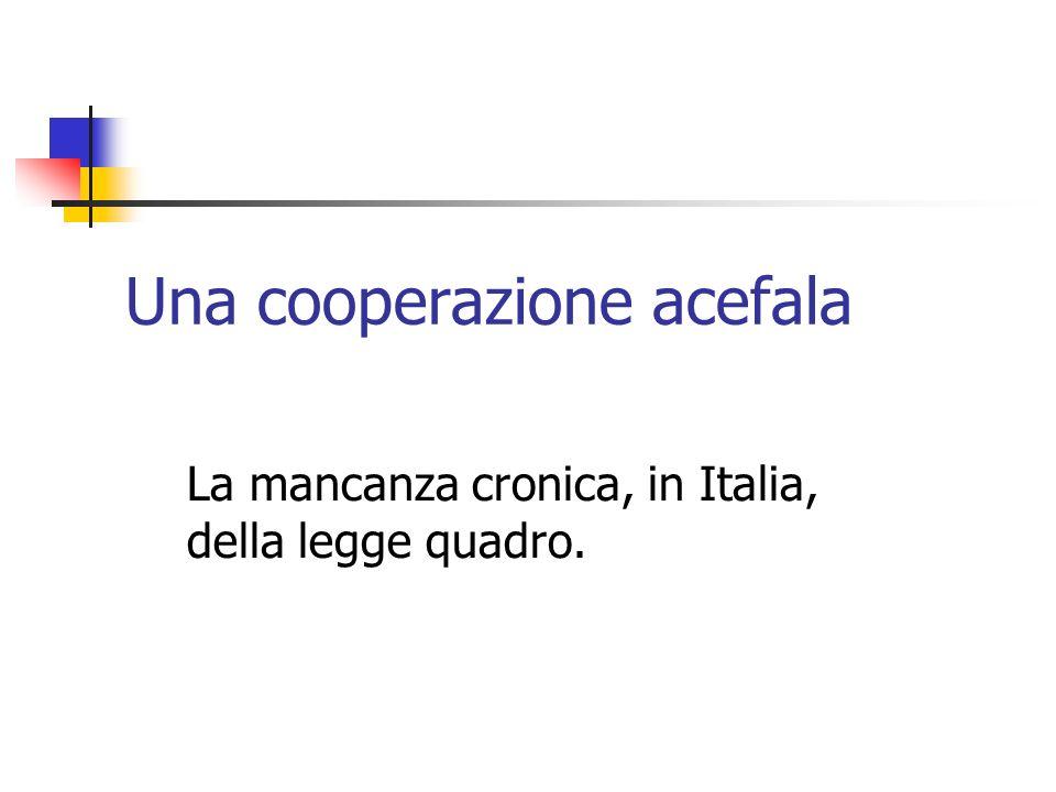 Una cooperazione acefala La mancanza cronica, in Italia, della legge quadro.