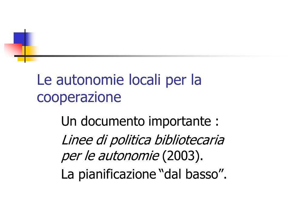 Le autonomie locali per la cooperazione Un documento importante : Linee di politica bibliotecaria per le autonomie (2003).