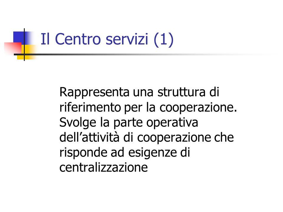 Il Centro servizi (1) Rappresenta una struttura di riferimento per la cooperazione.