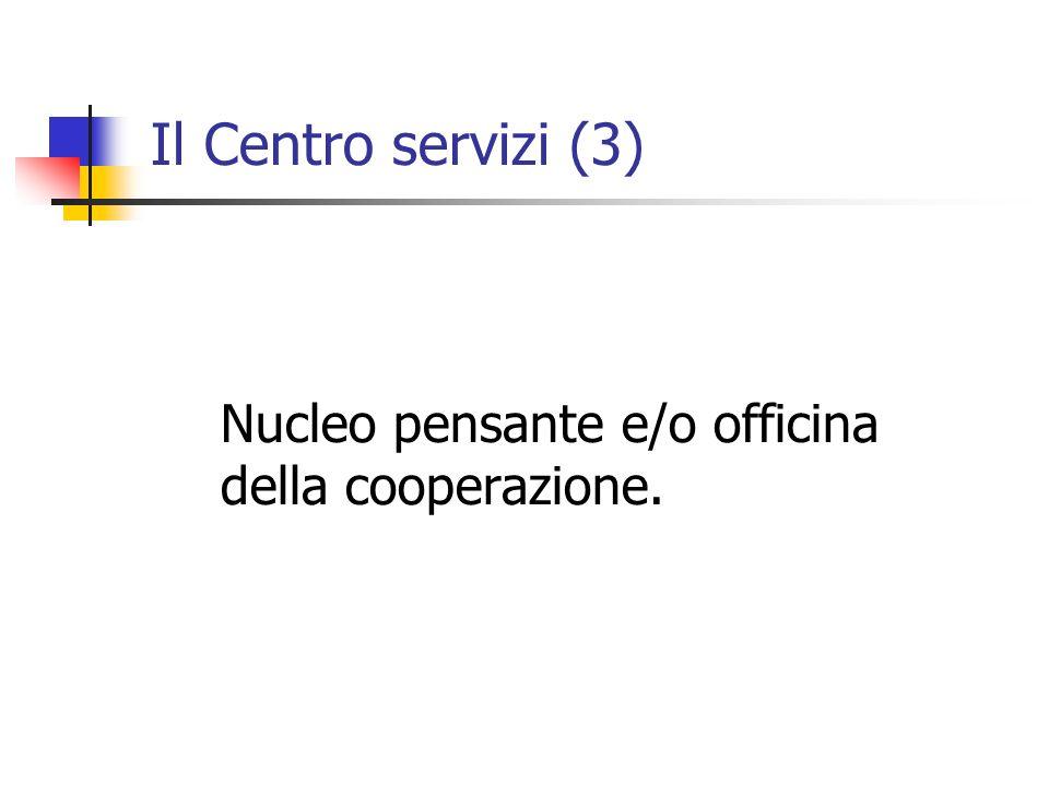 Il Centro servizi (3) Nucleo pensante e/o officina della cooperazione.