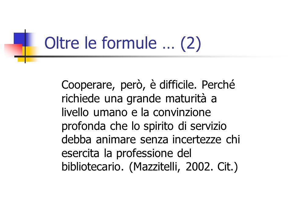 Oltre le formule … (2) Cooperare, però, è difficile.