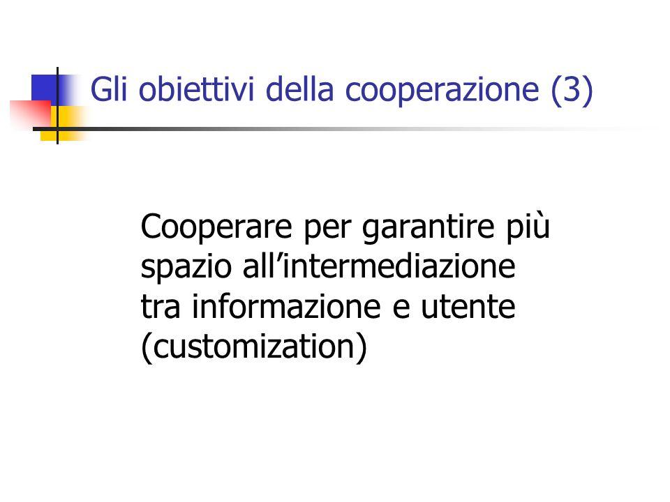 Gli obiettivi della cooperazione (3) Cooperare per garantire più spazio allintermediazione tra informazione e utente (customization)
