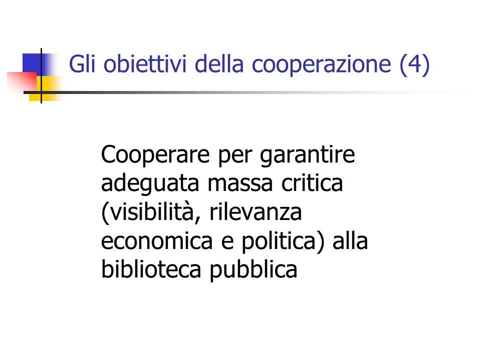 Gli obiettivi della cooperazione (4) Cooperare per garantire adeguata massa critica (visibilità, rilevanza economica e politica) alla biblioteca pubblica