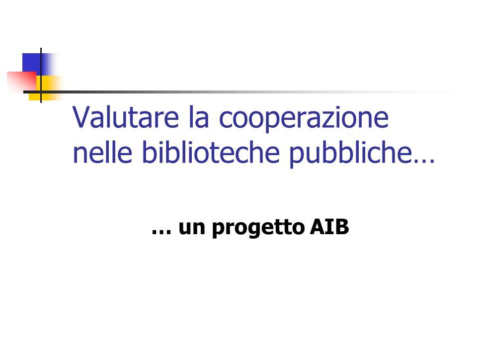 Valutare la cooperazione nelle biblioteche pubbliche… … un progetto AIB