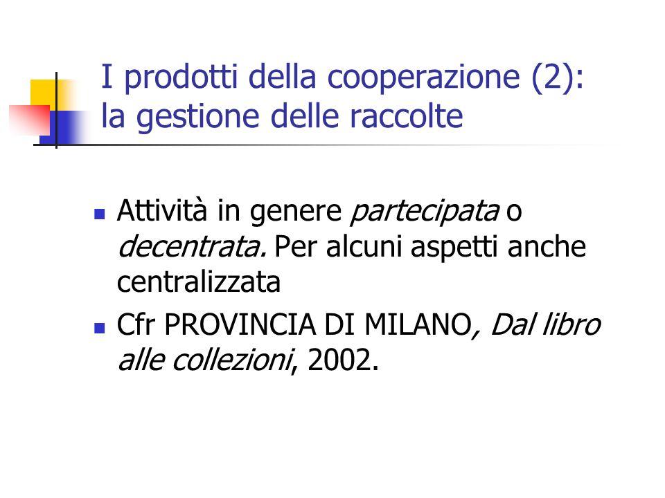 I prodotti della cooperazione (2): la gestione delle raccolte Attività in genere partecipata o decentrata.