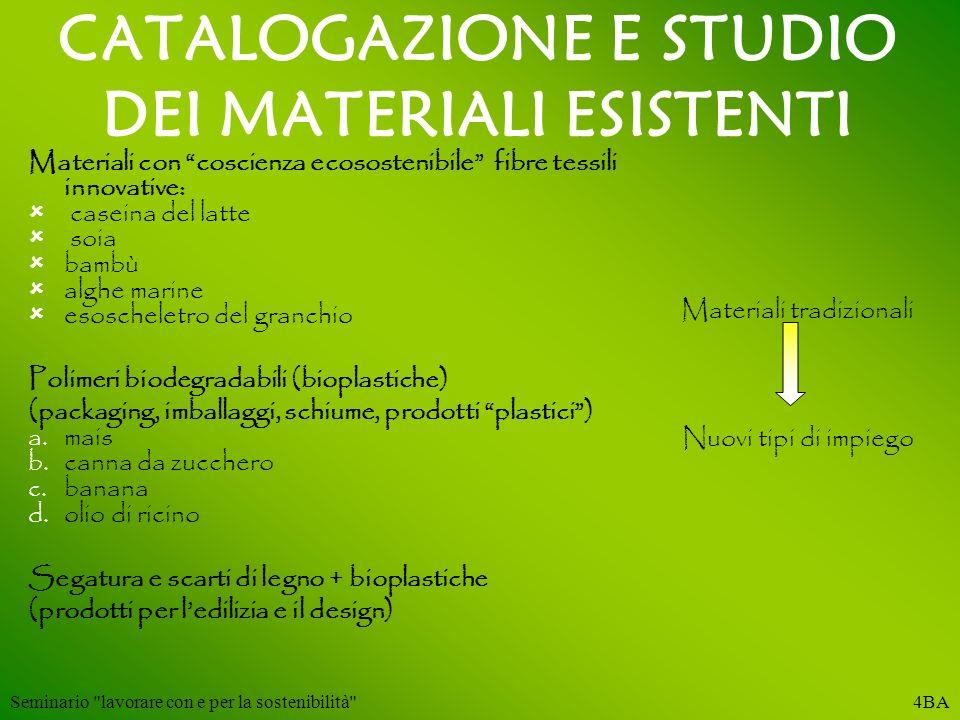 CATALOGAZIONE E STUDIO DEI MATERIALI ESISTENTI Materiali con coscienza ecosostenibile fibre tessili innovative: caseina del latte soia bambù alghe mar