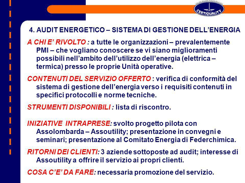 4. AUDIT ENERGETICO – SISTEMA DI GESTIONE DELLENERGIA A CHI E RIVOLTO : a tutte le organizzazioni – prevalentemente PMI – che vogliano conoscere se vi