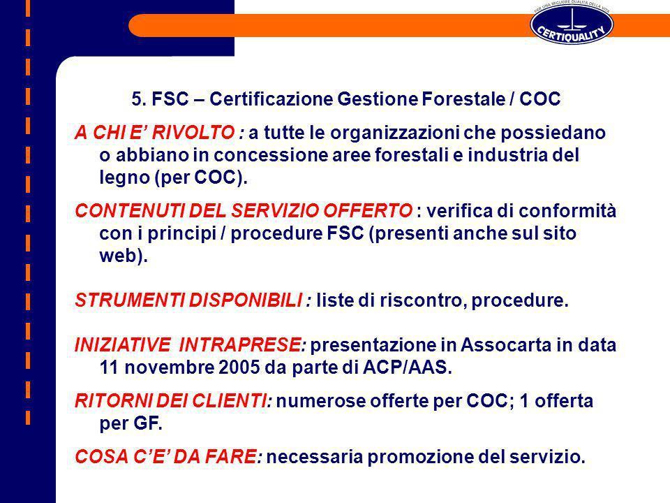 5. FSC – Certificazione Gestione Forestale / COC A CHI E RIVOLTO : a tutte le organizzazioni che possiedano o abbiano in concessione aree forestali e