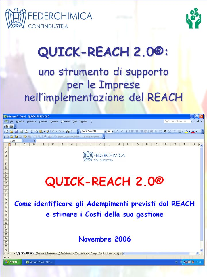 QUICK-REACH 2.0® è uno strumento informatico User-Friendly, realizzato da Federchimica per supportare le Imprese Chimiche e dei Settori di Utilizzo nellimplementazione del REACH.
