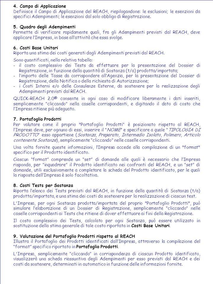 4. Campo di Applicazione Definisce il Campo di Applicazione del REACH, riepilogandone: le esclusioni; le esenzioni da specifici Adempimenti; le esenzi