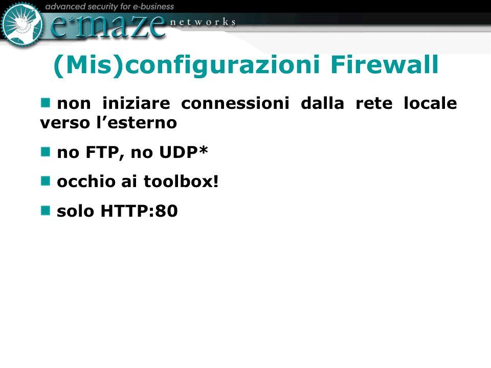 (Mis)configurazioni Firewall non iniziare connessioni dalla rete locale verso lesterno no FTP, no UDP* occhio ai toolbox.