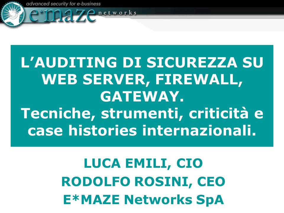LAUDITING DI SICUREZZA SU WEB SERVER, FIREWALL, GATEWAY. Tecniche, strumenti, criticità e case histories internazionali. LUCA EMILI, CIO RODOLFO ROSIN