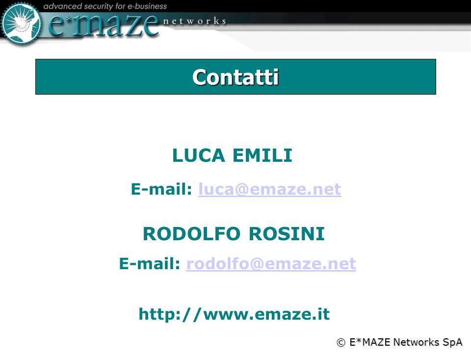 Contatti E-mail: luca@emaze.netluca@emaze.net LUCA EMILI http://www.emaze.it RODOLFO ROSINI E-mail: rodolfo@emaze.netrodolfo@emaze.net © E*MAZE Networks SpA