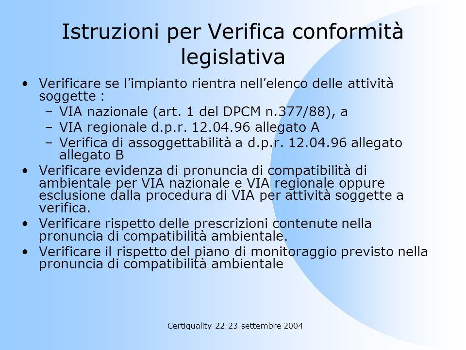 Certiquality 22-23 settembre 2004 Istruzioni per Verifica conformità legislativa Verificare se limpianto rientra nellelenco delle attività soggette :