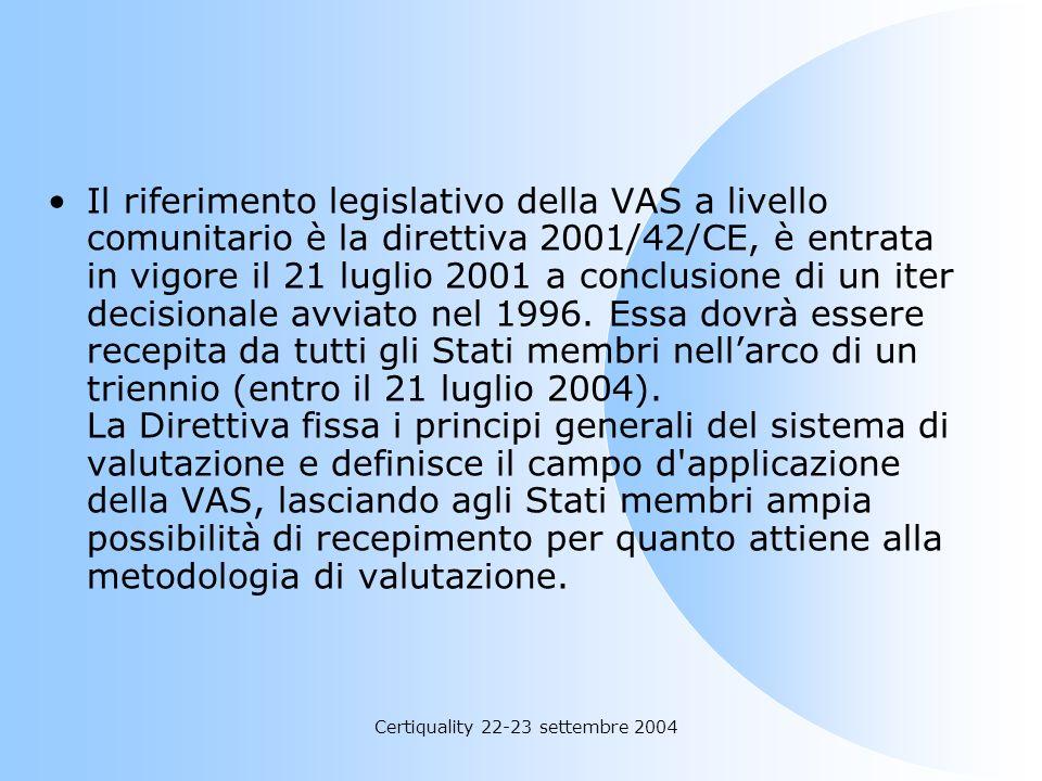 Certiquality 22-23 settembre 2004 Il riferimento legislativo della VAS a livello comunitario è la direttiva 2001/42/CE, è entrata in vigore il 21 lugl