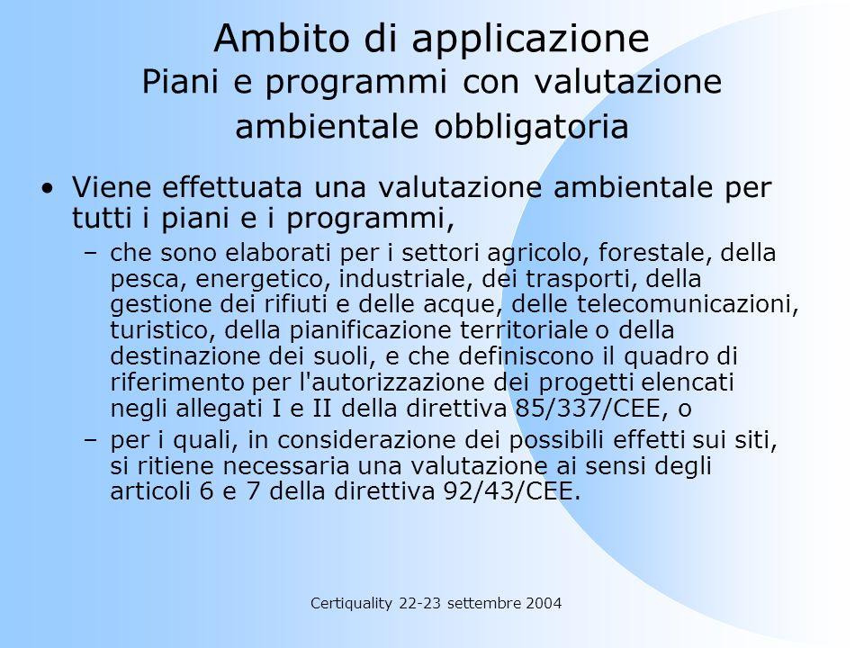 Certiquality 22-23 settembre 2004 Ambito di applicazione Piani e programmi con valutazione ambientale obbligatoria Viene effettuata una valutazione am