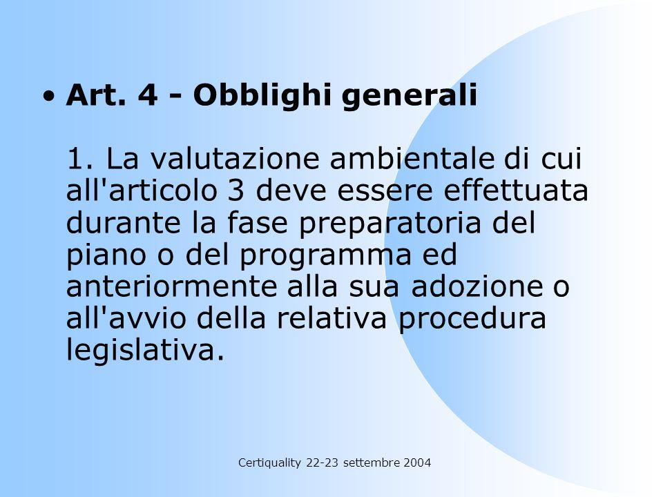Certiquality 22-23 settembre 2004 Art. 4 - Obblighi generali 1. La valutazione ambientale di cui all'articolo 3 deve essere effettuata durante la fase