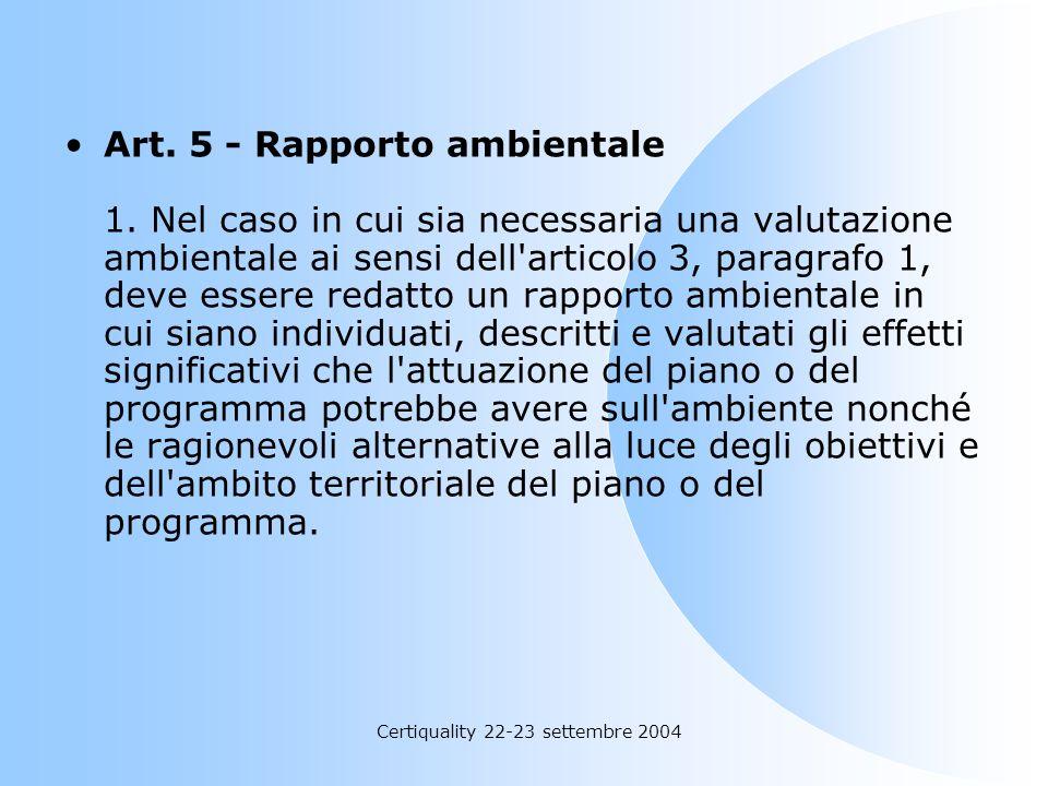 Certiquality 22-23 settembre 2004 Art. 5 - Rapporto ambientale 1. Nel caso in cui sia necessaria una valutazione ambientale ai sensi dell'articolo 3,