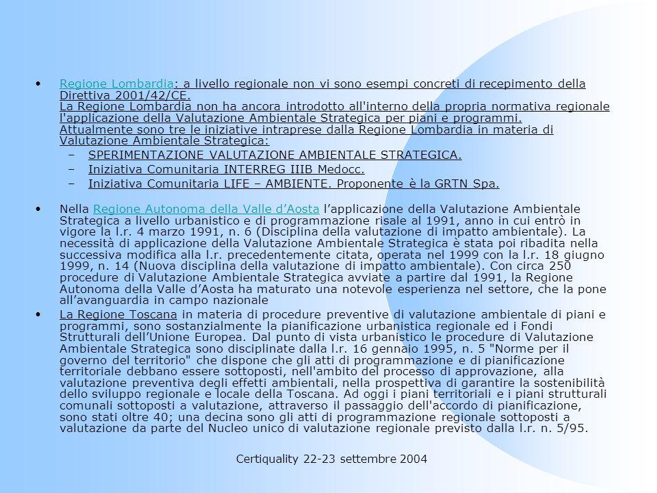 Certiquality 22-23 settembre 2004 Regione Lombardia: a livello regionale non vi sono esempi concreti di recepimento della Direttiva 2001/42/CE. La Reg