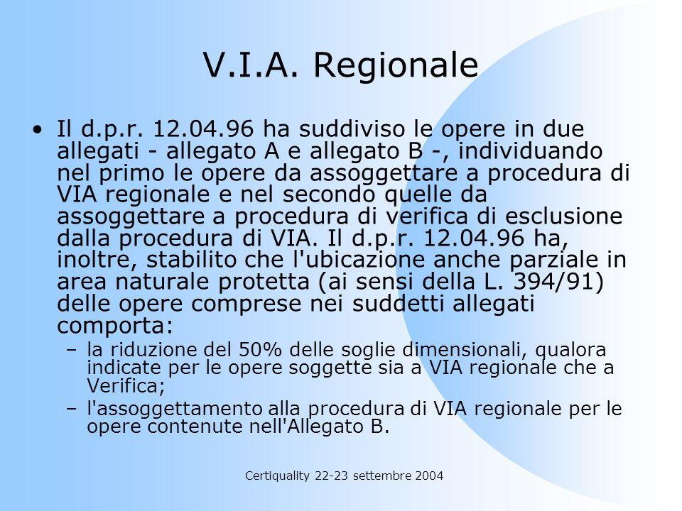 Certiquality 22-23 settembre 2004 V.I.A. Regionale Il d.p.r. 12.04.96 ha suddiviso le opere in due allegati - allegato A e allegato B -, individuando