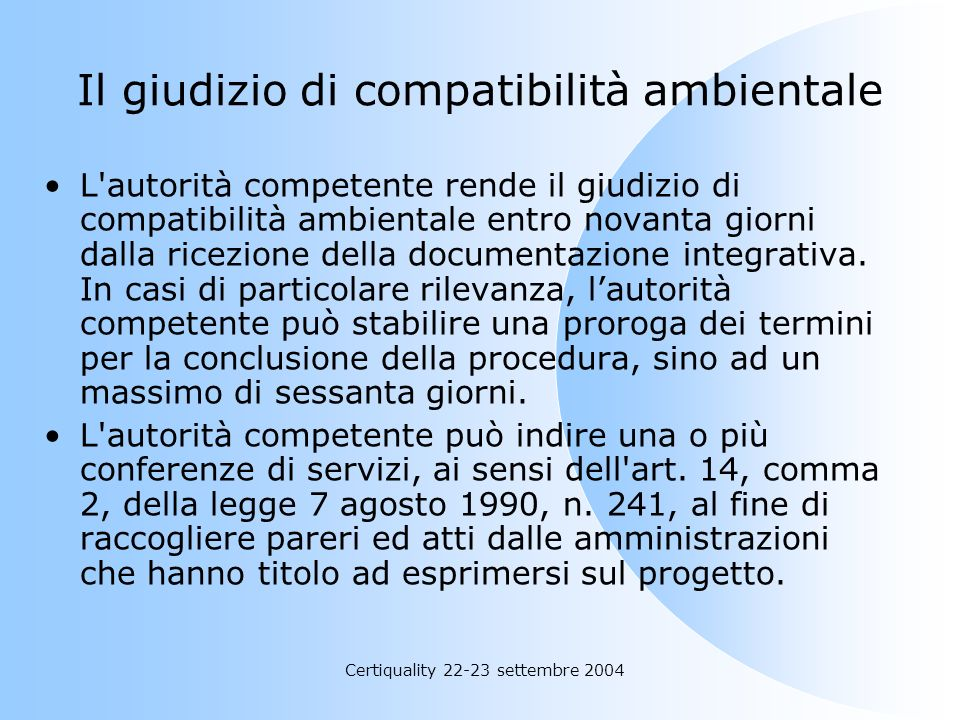 Certiquality 22-23 settembre 2004 Il giudizio di compatibilità ambientale L'autorità competente rende il giudizio di compatibilità ambientale entro no