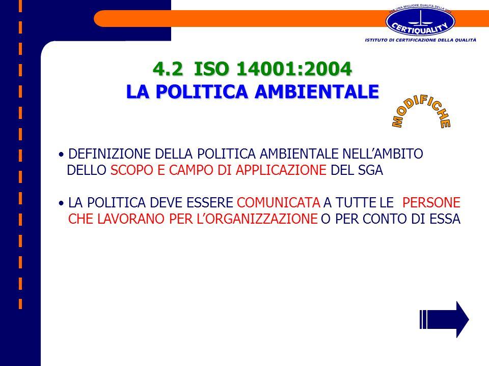 4.2 ISO 14001:2004 LA POLITICA AMBIENTALE DEFINIZIONE DELLA POLITICA AMBIENTALE NELLAMBITO DELLO SCOPO E CAMPO DI APPLICAZIONE DEL SGA LA POLITICA DEV
