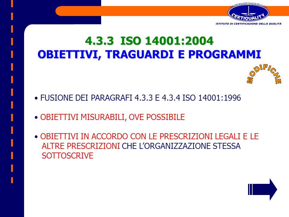 4.3.3 ISO 14001:2004 OBIETTIVI, TRAGUARDI E PROGRAMMI FUSIONE DEI PARAGRAFI 4.3.3 E 4.3.4 ISO 14001:1996 OBIETTIVI MISURABILI, OVE POSSIBILE OBIETTIVI