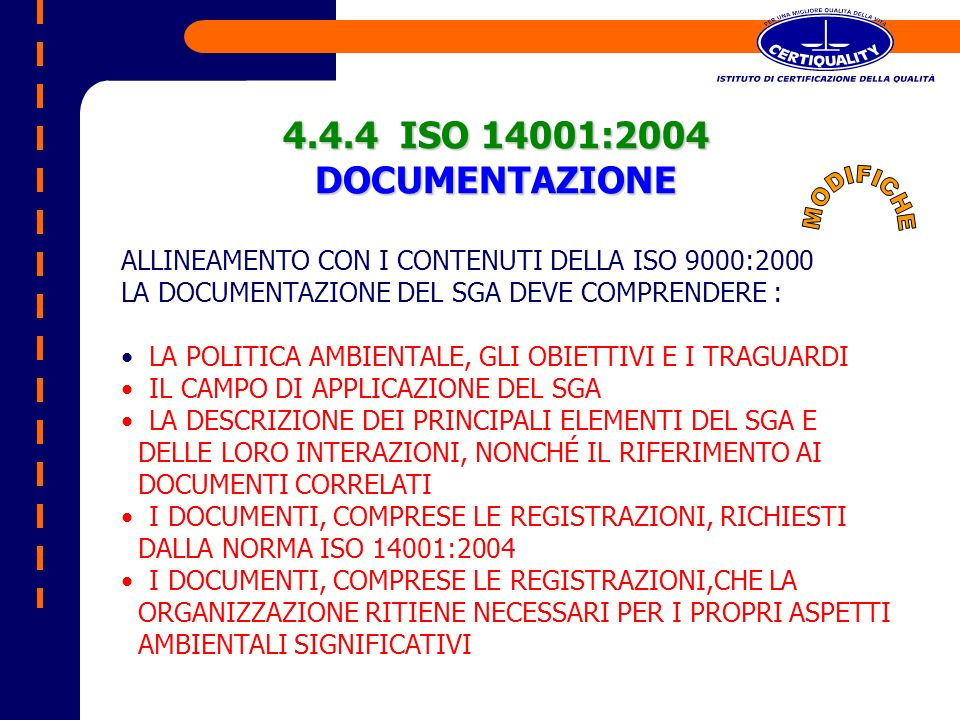 ALLINEAMENTO CON I CONTENUTI DELLA ISO 9000:2000 LA DOCUMENTAZIONE DEL SGA DEVE COMPRENDERE : LA POLITICA AMBIENTALE, GLI OBIETTIVI E I TRAGUARDI IL C