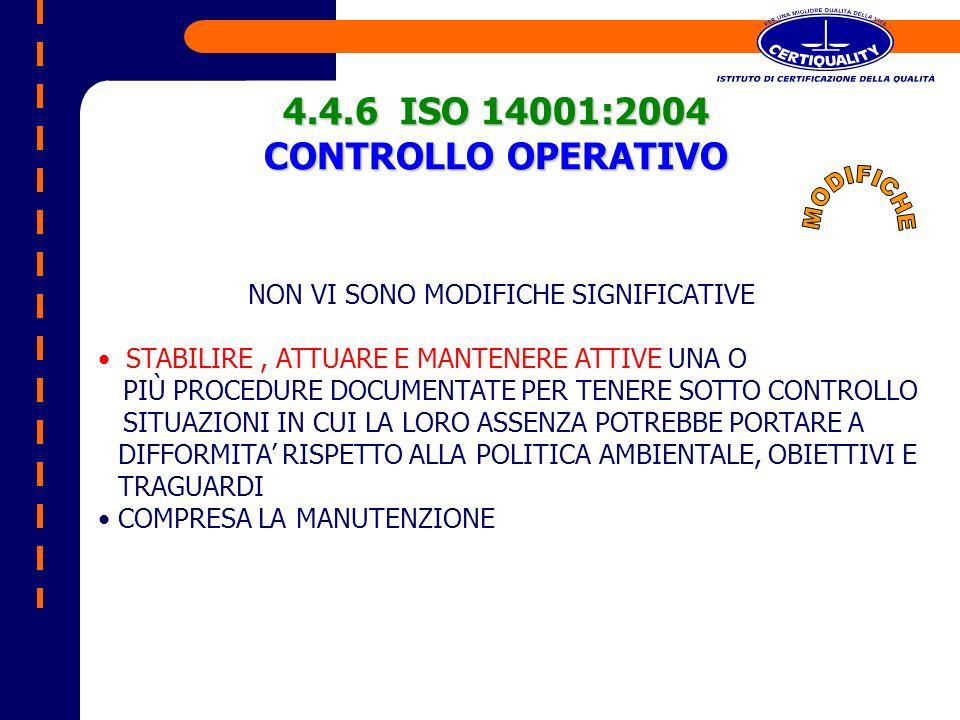 4.4.6 ISO 14001:2004 CONTROLLO OPERATIVO NON VI SONO MODIFICHE SIGNIFICATIVE STABILIRE, ATTUARE E MANTENERE ATTIVE UNA O PIÙ PROCEDURE DOCUMENTATE PER