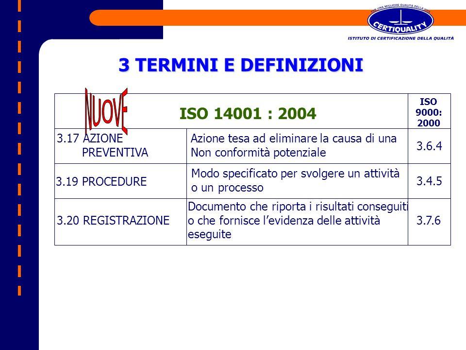 3 TERMINI E DEFINIZIONI ISO 9000: 2000 ISO 14001 : 2004 3.17 AZIONE PREVENTIVA Azione tesa ad eliminare la causa di una Non conformità potenziale 3.19