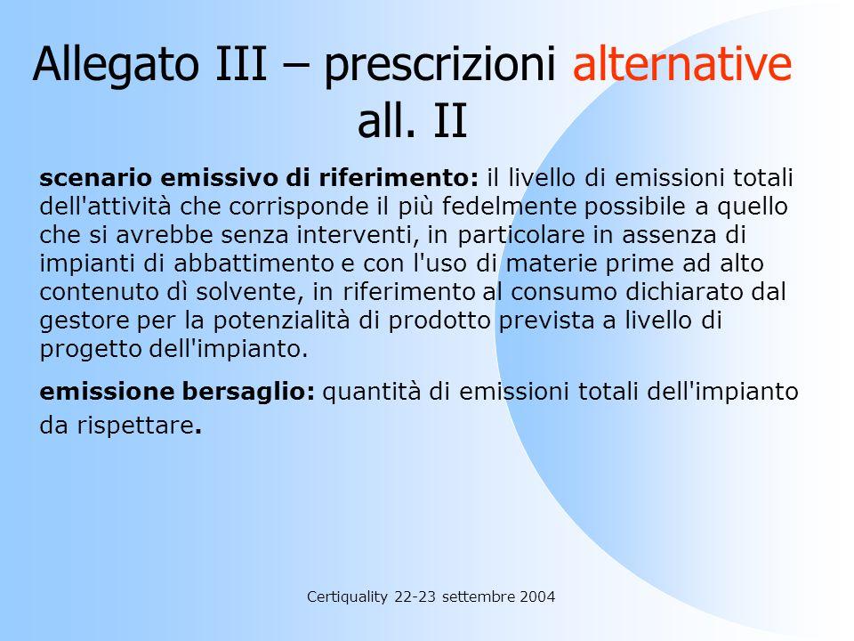Certiquality 22-23 settembre 2004 Allegato III – prescrizioni alternative all. II Con l'applicazione del presente allegato, valido per le categorie di