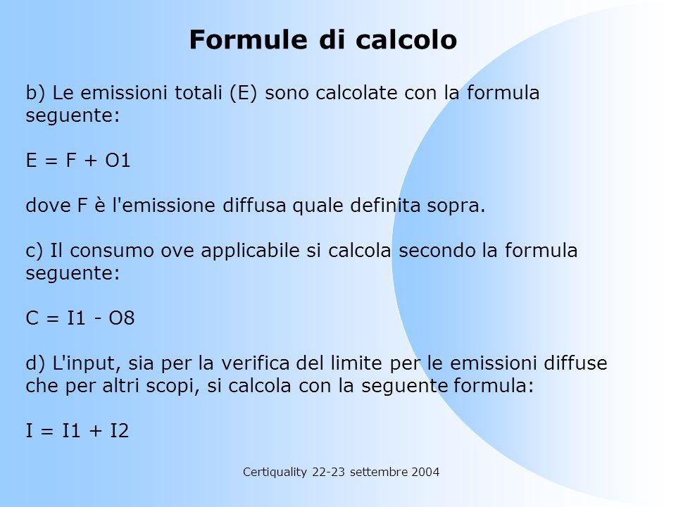 Certiquality 22-23 settembre 2004 Formule di calcolo a) L'emissione diffusa è calcolata secondo la seguente formula: F = I1 - O1 - O5 - O6 - O7 - O8 o