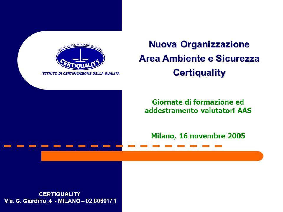 CERTIQUALITY Via. G. Giardino, 4 - MILANO – 02.806917.1 Nuova Organizzazione Area Ambiente e Sicurezza Certiquality Giornate di formazione ed addestra