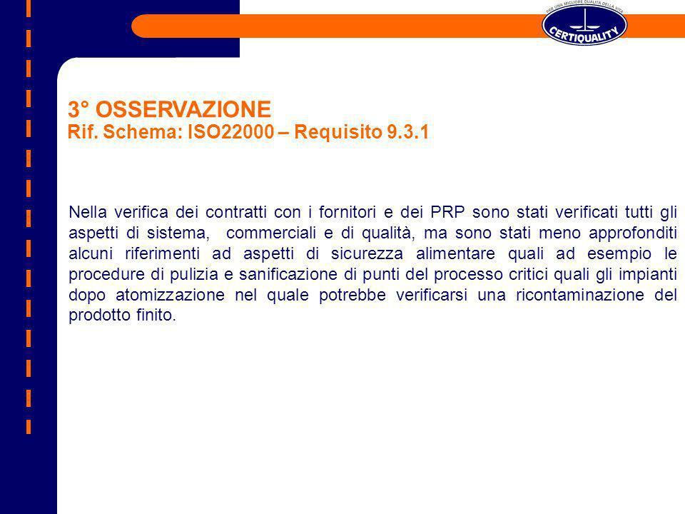 3° OSSERVAZIONE Rif. Schema: ISO22000 – Requisito 9.3.1 Nella verifica dei contratti con i fornitori e dei PRP sono stati verificati tutti gli aspetti