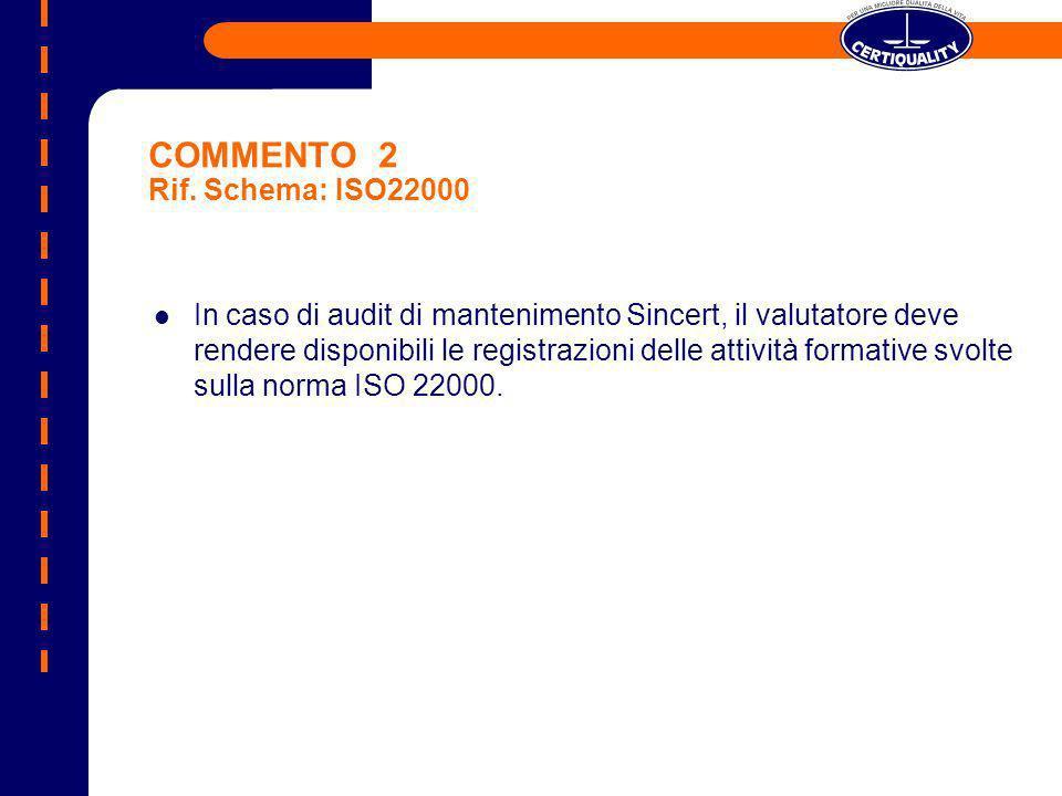 COMMENTO 2 Rif. Schema: ISO22000 In caso di audit di mantenimento Sincert, il valutatore deve rendere disponibili le registrazioni delle attività form