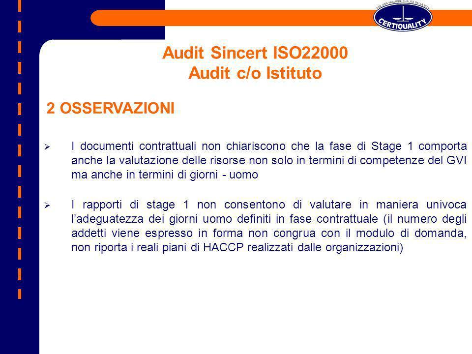 Audit Sincert ISO22000 Audit c/o Istituto I documenti contrattuali non chiariscono che la fase di Stage 1 comporta anche la valutazione delle risorse