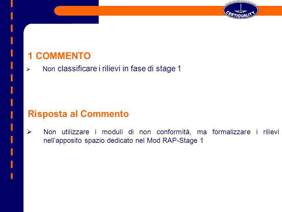 1 COMMENTO Non classificare i rilievi in fase di stage 1 Risposta al Commento Non utilizzare i moduli di non conformità, ma formalizzare i rilievi nel