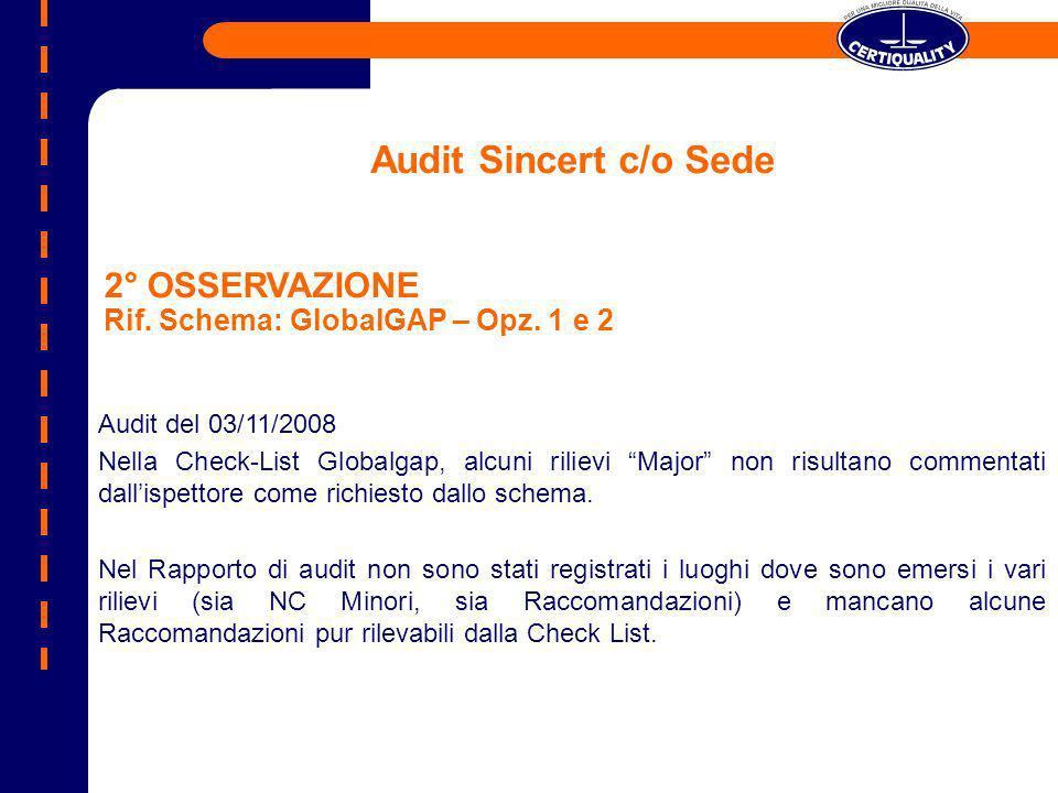 2° OSSERVAZIONE Rif. Schema: GlobalGAP – Opz. 1 e 2 Audit Sincert c/o Sede Audit del 03/11/2008 Nella Check-List Globalgap, alcuni rilievi Major non r