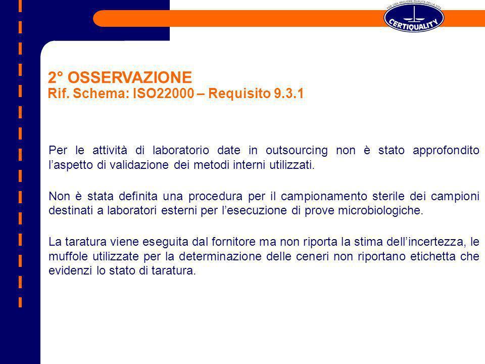 2° OSSERVAZIONE Rif. Schema: ISO22000 – Requisito 9.3.1 Per le attività di laboratorio date in outsourcing non è stato approfondito laspetto di valida