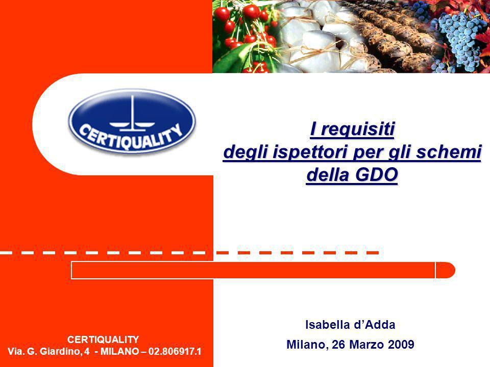 CERTIQUALITY Via. G. Giardino, 4 - MILANO – 02.806917.1 Isabella dAdda Milano, 26 Marzo 2009 I requisiti degli ispettori per gli schemi della GDO