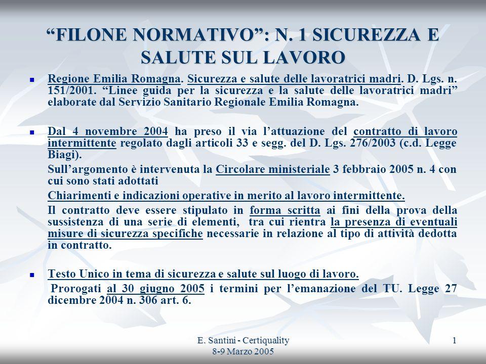 E. Santini - Certiquality 8-9 Marzo 2005 1 FILONE NORMATIVO: N. 1 SICUREZZA E SALUTE SUL LAVORO Regione Emilia Romagna. Sicurezza e salute delle lavor