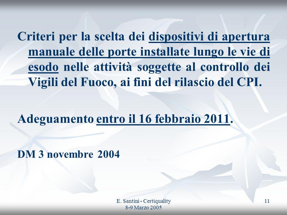 E. Santini - Certiquality 8-9 Marzo 2005 11 Criteri per la scelta dei dispositivi di apertura manuale delle porte installate lungo le vie di esodo nel