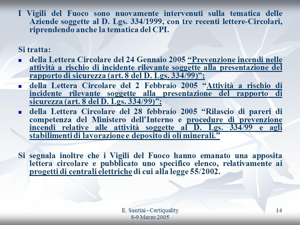 E. Santini - Certiquality 8-9 Marzo 2005 14 I Vigili del Fuoco sono nuovamente intervenuti sulla tematica delle Aziende soggette al D. Lgs. 334/1999,